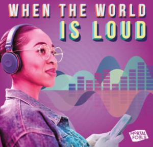 Mortal Fools: When The World Is Loud